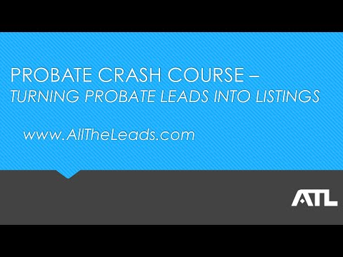 Probate Crash Course – Turning Probate Leads Into Listings  | All The Leads